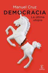 Democracia. La última utopía - Cruz, Manuel