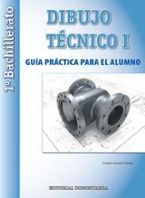 Dibujo técnico I. 1º Bachillerato. Guía práctica para el alumno