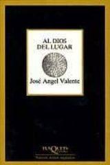 Al dios del lugar - Valente, José Ángel