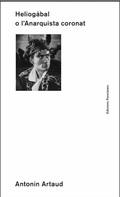 Heliogàbal o l´anarquista coronat - Artaud, Antonin