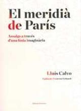 El meridià de París. Assaigs a través d´una línia imaginària - Calvo, Lluís