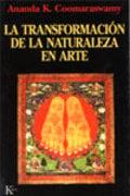 La Transformación de la naturaleza en el arte - Coomaraswamy, Ananda K.