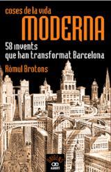 Coses de la vida moderna. 58 invents que han transformat Barcelon