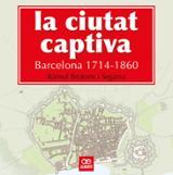 La ciutat captiva. Barcelona 1714-1860 - Brotons, Ròmul