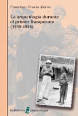 La arqueología durante el primer franquismo (1939-1956)