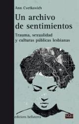 Un archivo de sentimientos. Trauma, sexualidad y culturas pública - Cvetkovich, Ann