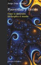 Posverdad y ficción - Grau Rebollo, Jorge