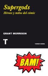 Supergods. Héroes, mitos e historias del cómic - Morrison, Grant