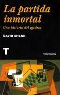 La partida inmortal. Una historia del ajedrez - Shenk, David