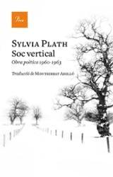 Sóc vertical. Obra poètica 1960-1963 - Plath, Sylvia