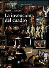 La invención del cuadro - Stoichita, Victor I.