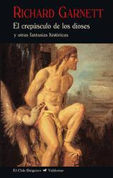 El crepúsculo de los dioses: y otras fantasías históricas - Garnett, Richard