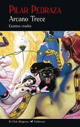 Arcano trece: cuentos crueles - Pedraza, Pilar
