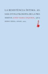 La resistència íntima. Assaig d´una filosofia de la proximitat - Esquirol Calaf, Josep M.