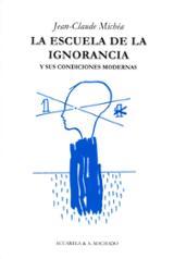 La escuela de la ignorancia y sus condiciones modernas - Michea, Jean-Claude