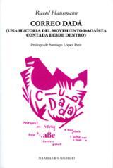 Correo Dadá. Una historia del movimiento dadaísta contada desde dentro - Hausmann, Raoul