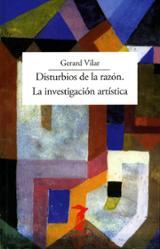 Disturbios de la razón. La investigación artística - Vilar, Gerard
