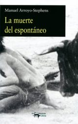 La muerte del espontáneo - Arroyo-Stephens, Manuel