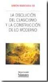 La disolucion del clasicismo y la construccion de lo moderno