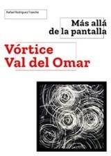Más allá de la pantalla. Vórtice Valdel Omar - Val Del Omar, José