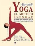 Yoga. El método Iyegar. La nueva guía definitiva para la forma de - Iyengar, B. K. S.