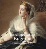 La emperatriz Eugenia. Su legado en la casa de Alba - AAVV