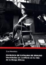 En busca de Catalina de Erauso. Identidades en conflicto en la vi - Mendieta, Eva