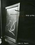 Robert Frank. Hold still-Keep going