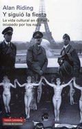 Y siguió la fiesta. La vida cultural en el París ocupado por los  - Riding, Alan