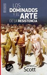 Los dominados y el arte de la resistencia - Scott, James C.