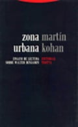 Zona urbana. Ensayo de lectura sobre Walter Benjamin - Kohan, Martín