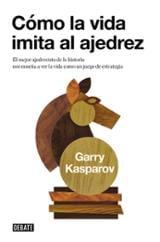 Cómo la vida imita al ajedrez - Kasparov, Garry