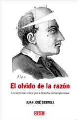 El olvido de la razón - Sebreli, Juan José