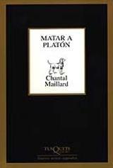 Matar a Platón. Escribir - Maillard, Chantal