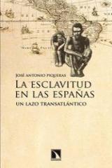 La esclavitud en las Españas - Piqueras, José Antonio