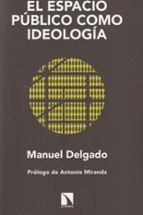 El espacio público como ideología - Delgado, Manuel