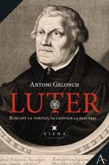 Luter. L´home que va voler reformar l´Esglèsia - Gelonch, Antoni