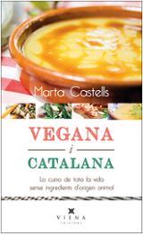 Vegana i catalana. Cuina de l´àvia sense ingredients d´origen ani - Castells, Marta