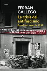 La crisis del antifascismo. Barcelona, mayo de 1937 - Gallego Margaleff, Ferran