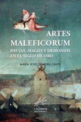 Artes Maleficorum. Brujas, magos y demonios en el Siglo de Oro  - Zamora Calvo, María Jesús