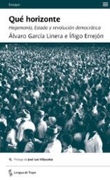Qué horizonte: Hegemonía, estado y revolución democrática - Errejón, Íñigo