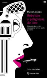 Rebeldes y peligrosas de cine. Vaqueras, guerreras, vengadoras, f - Castejón Leorza, María