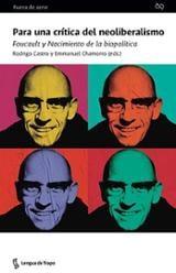 Para una crítica del neoliberalismo. Foucault y el nacimiento de  - Castro, Rodrigo