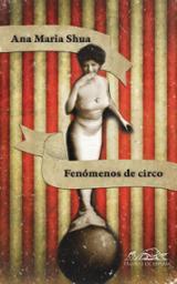 Fenómenos de circo - Shua, Ana María