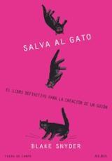 Salva al gato, el libro definitivo para la creación de un guión - Snyder, Blake