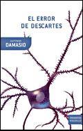 El error de Descartes. La emoción, la razón y el cerebro humano