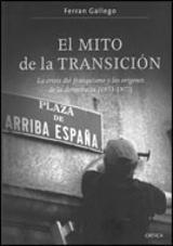 El mito de la transición. La crisis del franquismo y los orígenes - Gallego Margaleff, Ferran