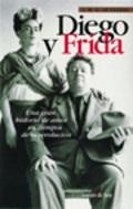Diego y Frida: Una historia de amor en tiempos de la revolución