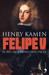 Felipe V. El rey que nació dos veces