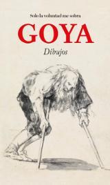 Goya. Solo la voluntad me sobra. Dibujos - AAVV